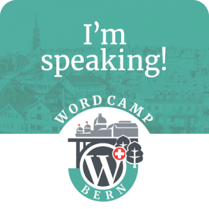 WordCampBern - I'm speaking! - September 9th, 2017